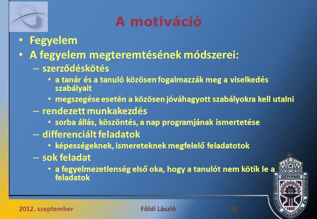 A motiváció Fegyelem A fegyelem megteremtésének módszerei: