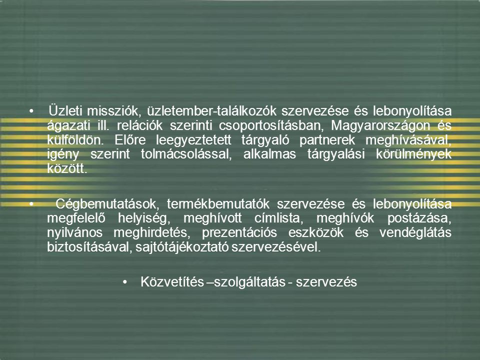 • Közvetítés –szolgáltatás - szervezés