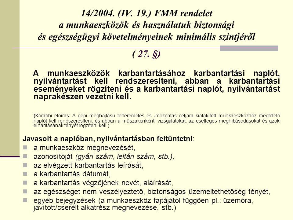 14/2004. (IV. 19.) FMM rendelet a munkaeszközök és használatuk biztonsági és egészségügyi követelményeinek minimális szintjéről ( 27. §)