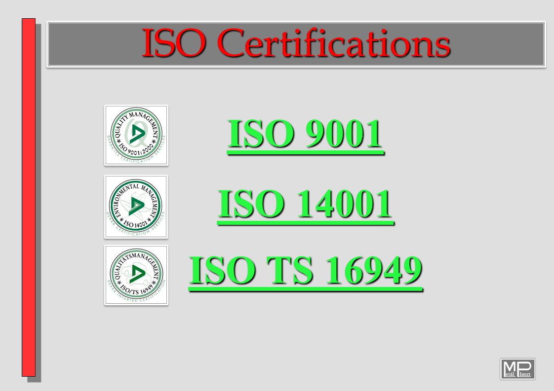 ISO Certifications ISO 9001 ISO 14001 ISO TS 16949