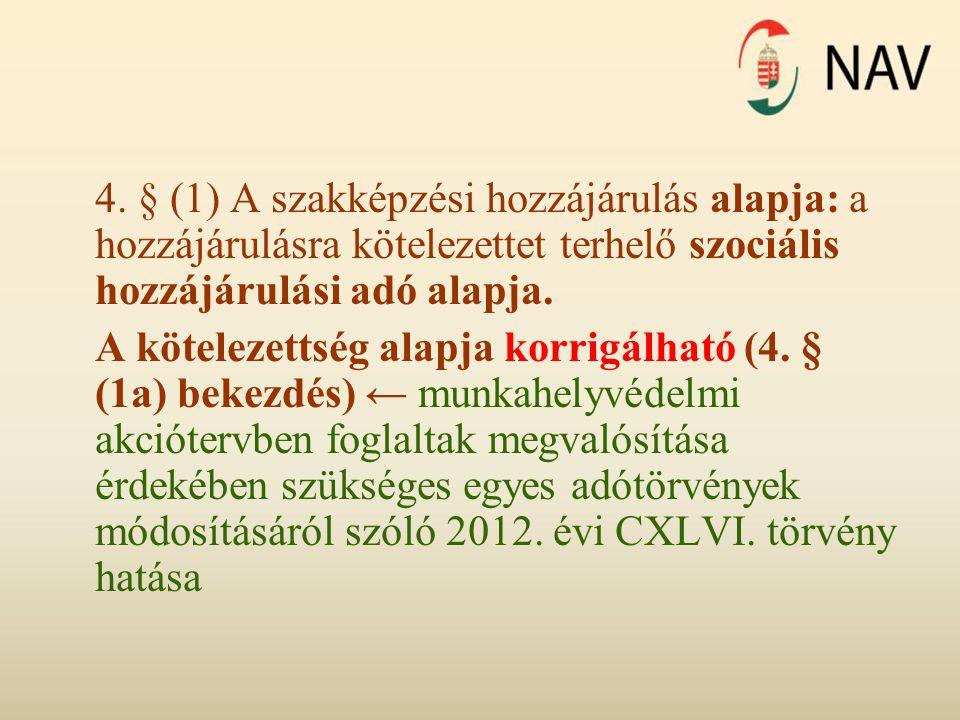 4. § (1) A szakképzési hozzájárulás alapja: a hozzájárulásra kötelezettet terhelő szociális hozzájárulási adó alapja.