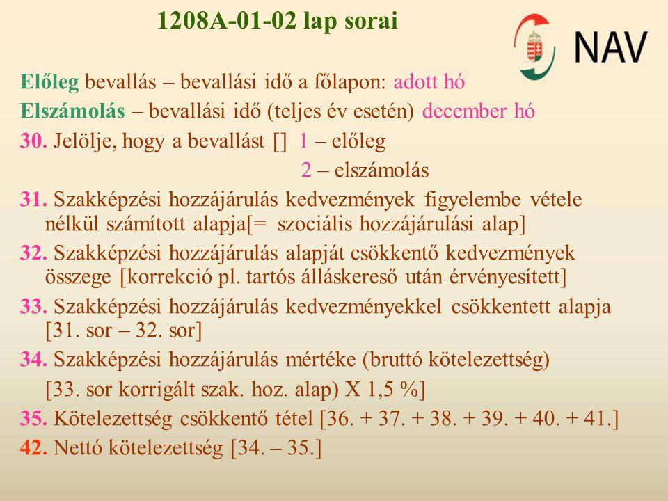 1208A-01-02 lap sorai Előleg bevallás – bevallási idő a főlapon: adott hó. Elszámolás – bevallási idő (teljes év esetén) december hó.
