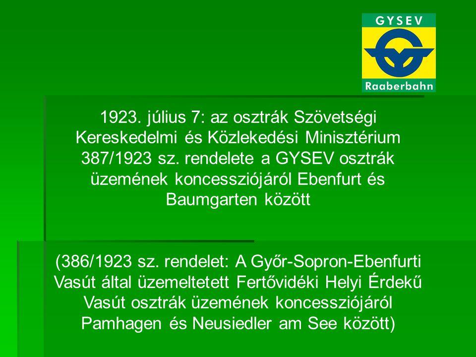 1923. július 7: az osztrák Szövetségi Kereskedelmi és Közlekedési Minisztérium 387/1923 sz. rendelete a GYSEV osztrák üzemének koncessziójáról Ebenfurt és Baumgarten között