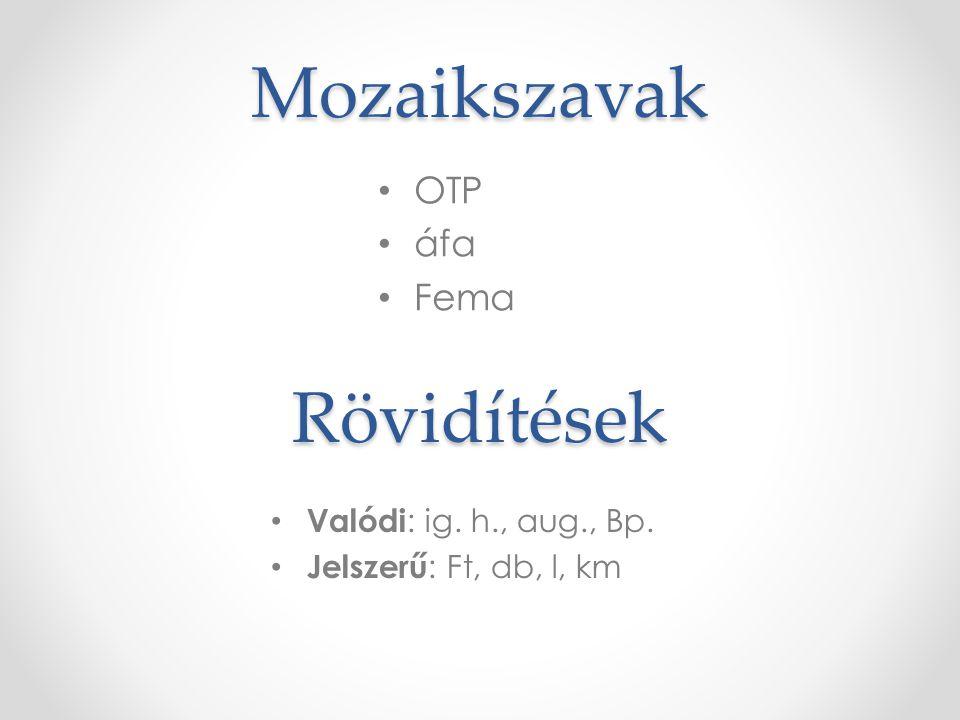 Mozaikszavak Rövidítések OTP áfa Fema Valódi: ig. h., aug., Bp.