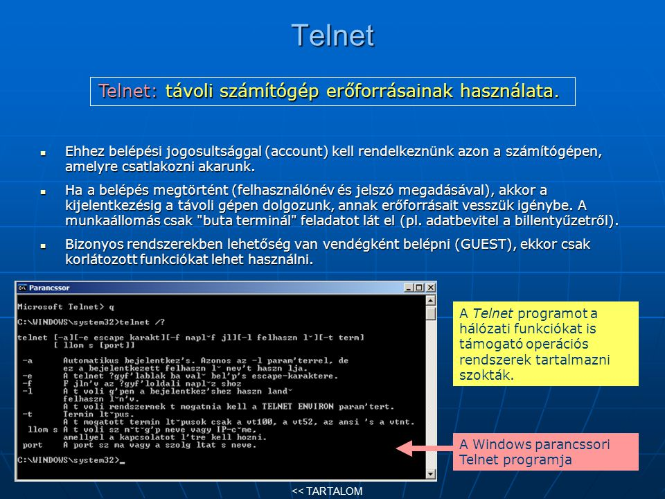 Telnet: távoli számítógép erőforrásainak használata.