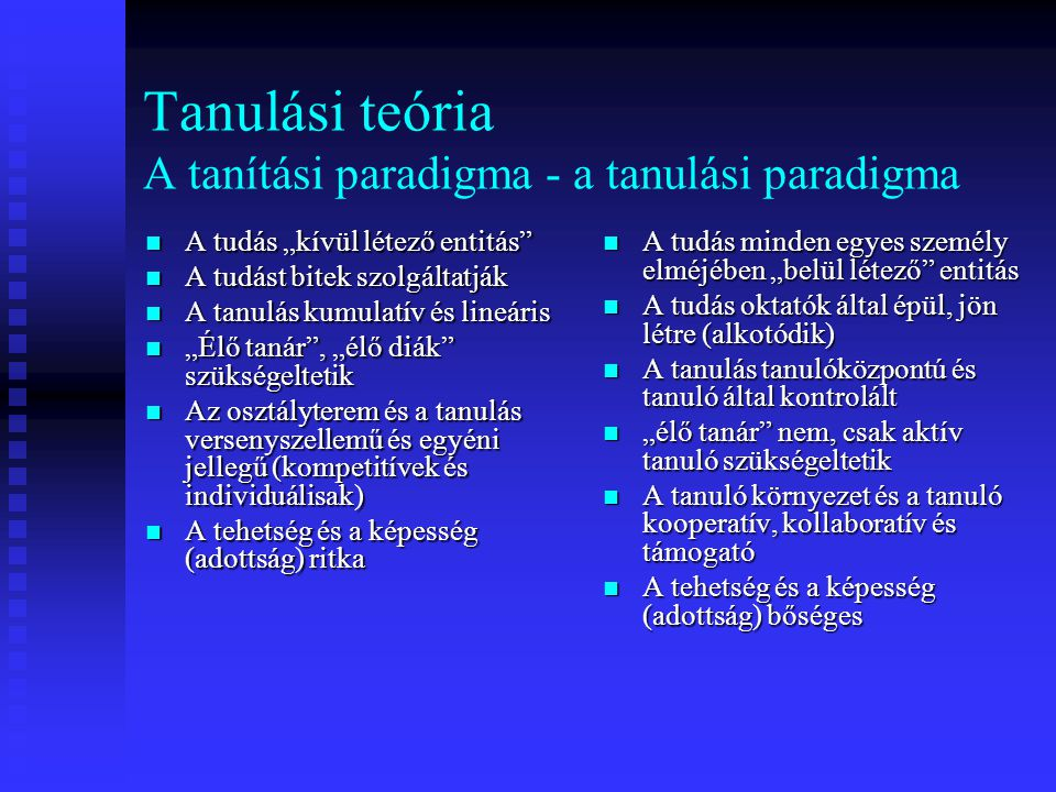 Tanulási teória A tanítási paradigma - a tanulási paradigma