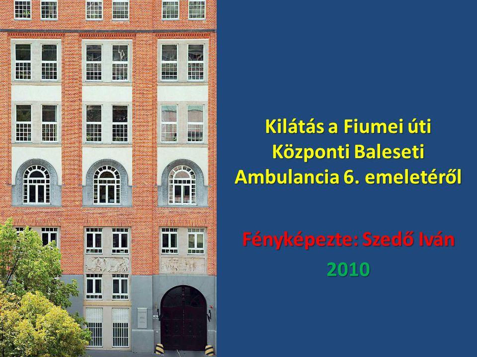 Kilátás a Fiumei úti Központi Baleseti Ambulancia 6. emeletéről