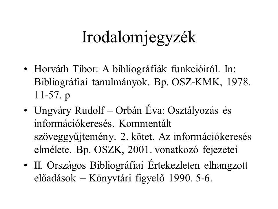 Irodalomjegyzék Horváth Tibor: A bibliográfiák funkcióiról. In: Bibliográfiai tanulmányok. Bp. OSZ-KMK, 1978. 11-57. p.