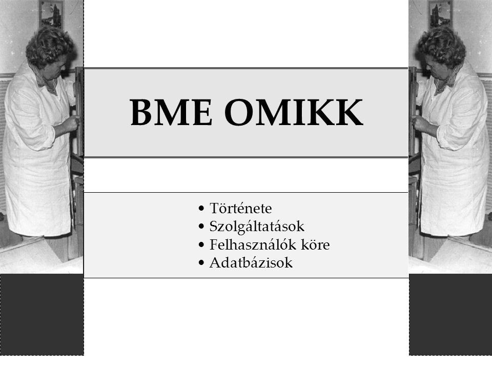 BME OMIKK f Története Szolgáltatások Felhasználók köre Adatbázisok