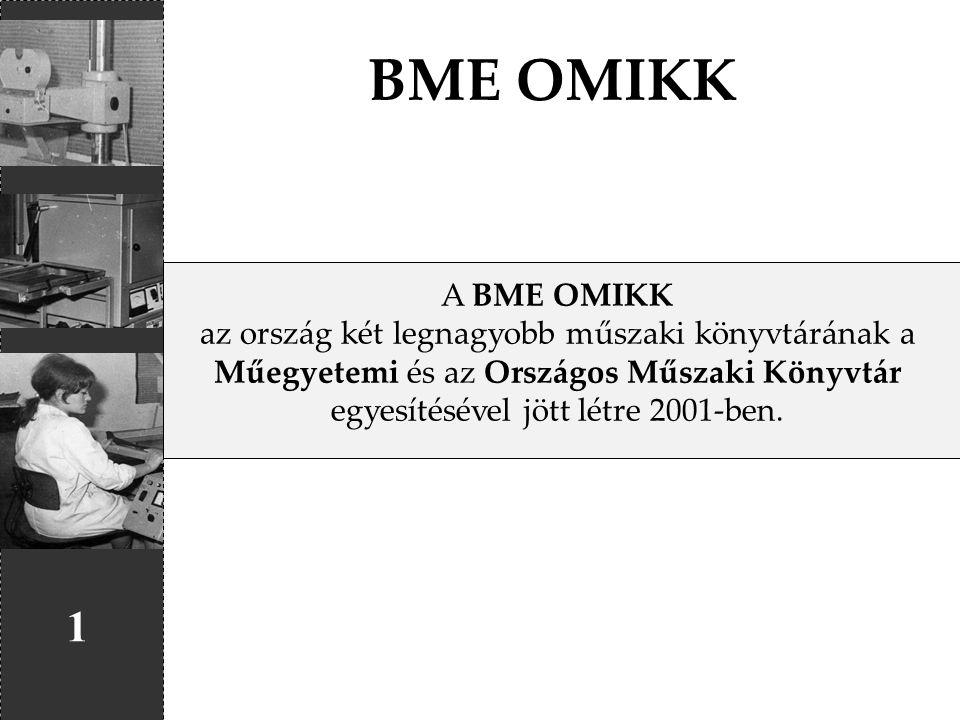BME OMIKK A BME OMIKK. az ország két legnagyobb műszaki könyvtárának a. Műegyetemi és az Országos Műszaki Könyvtár.