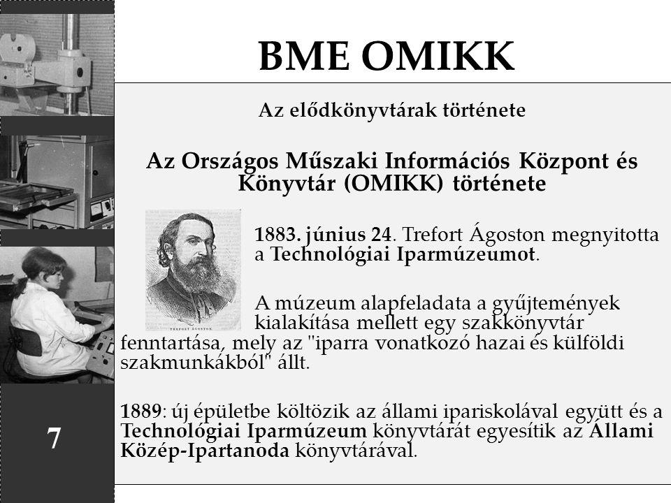 BME OMIKK Az elődkönyvtárak története. Az Országos Műszaki Információs Központ és Könyvtár (OMIKK) története.