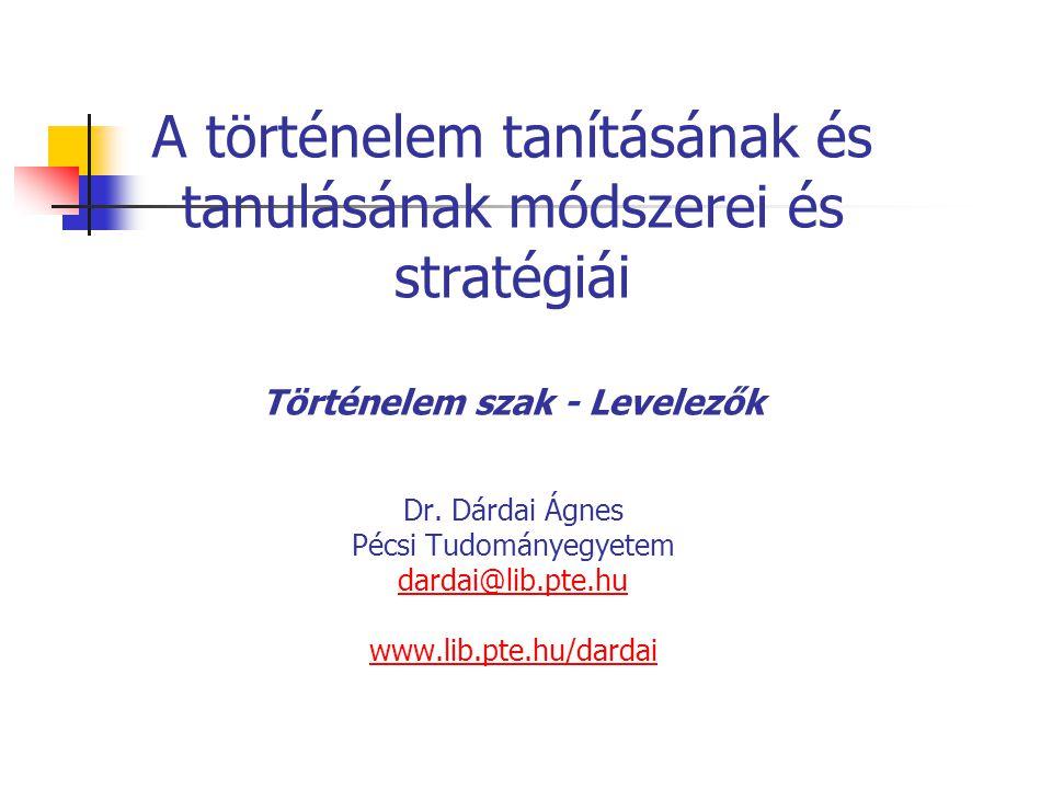 A történelem tanításának és tanulásának módszerei és stratégiái Történelem szak - Levelezők Dr.