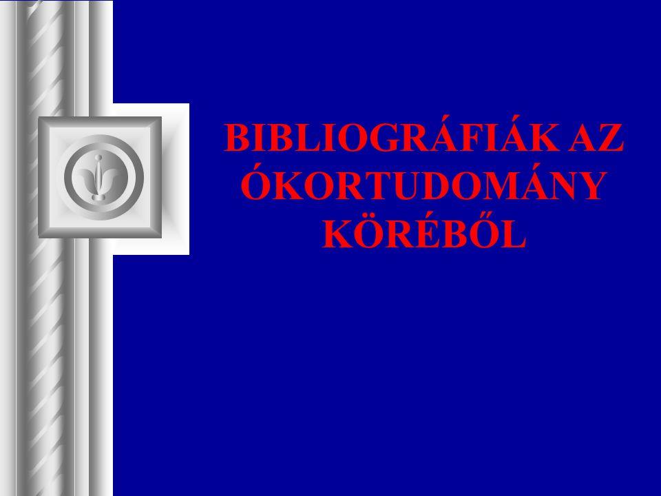 BIBLIOGRÁFIÁK AZ ÓKORTUDOMÁNY KÖRÉBŐL