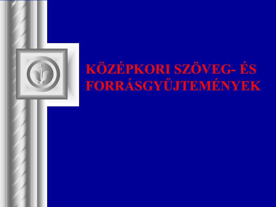 KÖZÉPKORI SZÖVEG- ÉS FORRÁSGYŰJTEMÉNYEK