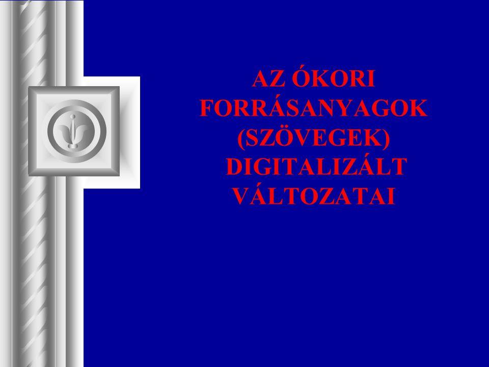AZ ÓKORI FORRÁSANYAGOK (SZÖVEGEK) DIGITALIZÁLT VÁLTOZATAI