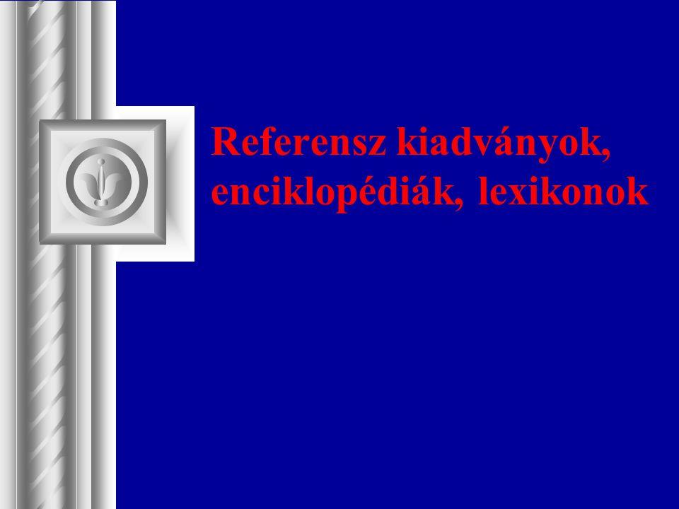 Referensz kiadványok, enciklopédiák, lexikonok