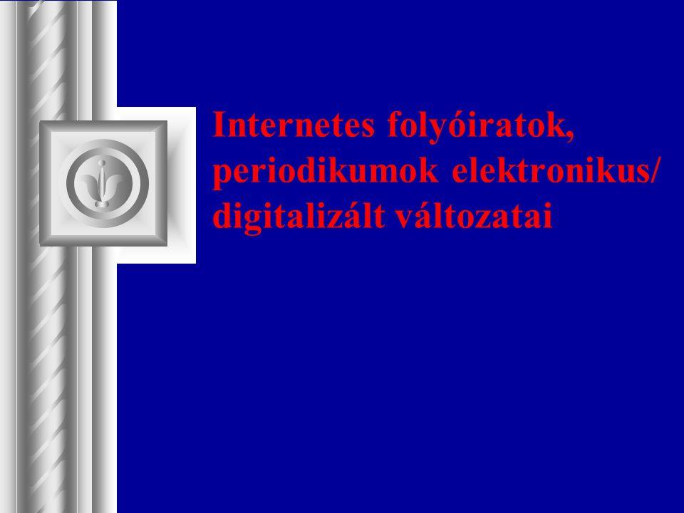 Internetes folyóiratok, periodikumok elektronikus/ digitalizált változatai