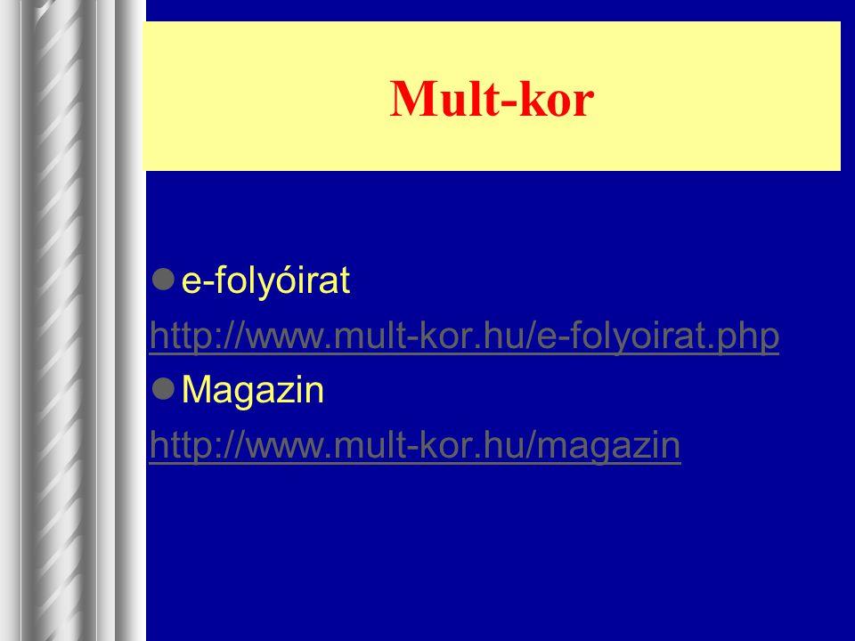 Mult-kor e-folyóirat http://www.mult-kor.hu/e-folyoirat.php Magazin