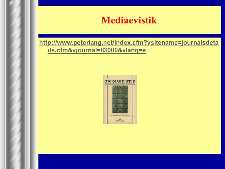 Mediaevistik http://www.peterlang.net/index.cfm vsitename=journalsdetails.cfm&vjournal=83000&vlang=e.