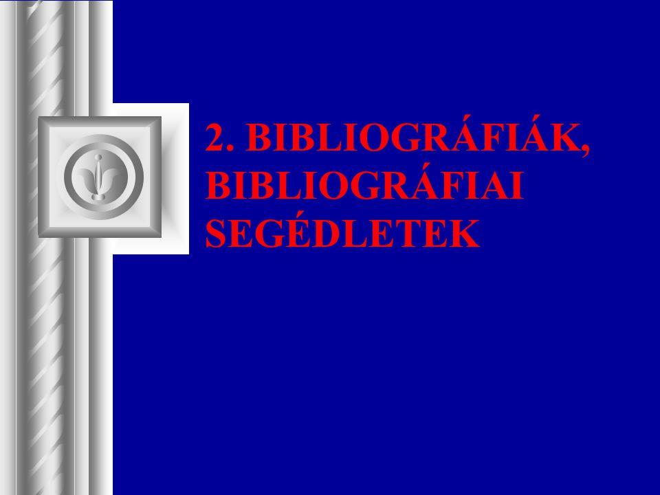 2. BIBLIOGRÁFIÁK, BIBLIOGRÁFIAI SEGÉDLETEK