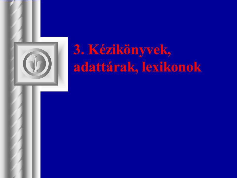 3. Kézikönyvek, adattárak, lexikonok