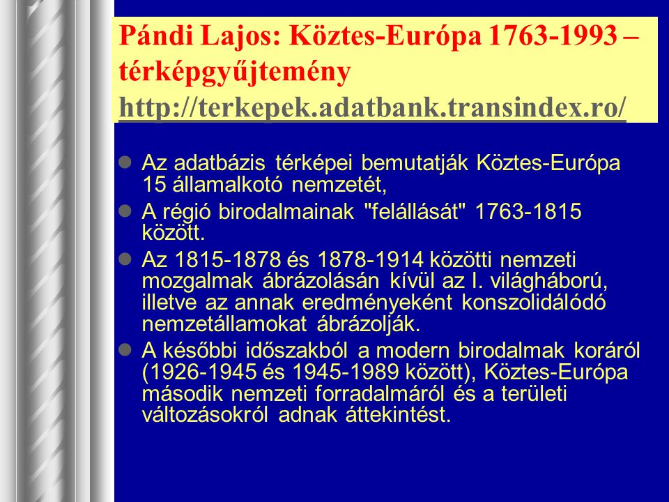 Pándi Lajos: Köztes-Európa 1763-1993 – térképgyűjtemény http://terkepek.adatbank.transindex.ro/