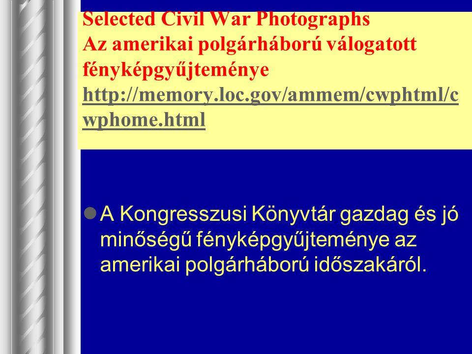 Selected Civil War Photographs Az amerikai polgárháború válogatott fényképgyűjteménye http://memory.loc.gov/ammem/cwphtml/cwphome.html