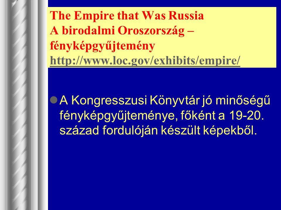 The Empire that Was Russia A birodalmi Oroszország – fényképgyűjtemény http://www.loc.gov/exhibits/empire/