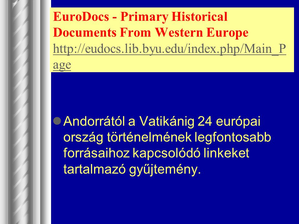 EuroDocs - Primary Historical Documents From Western Europe http://eudocs.lib.byu.edu/index.php/Main_Page