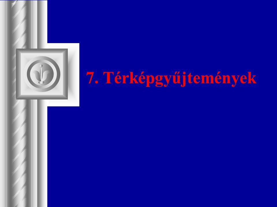 7. Térképgyűjtemények