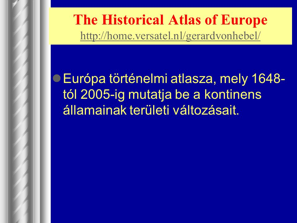 The Historical Atlas of Europe http://home.versatel.nl/gerardvonhebel/