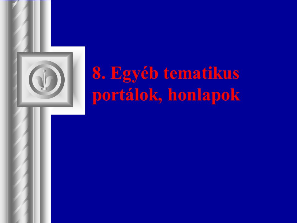 8. Egyéb tematikus portálok, honlapok