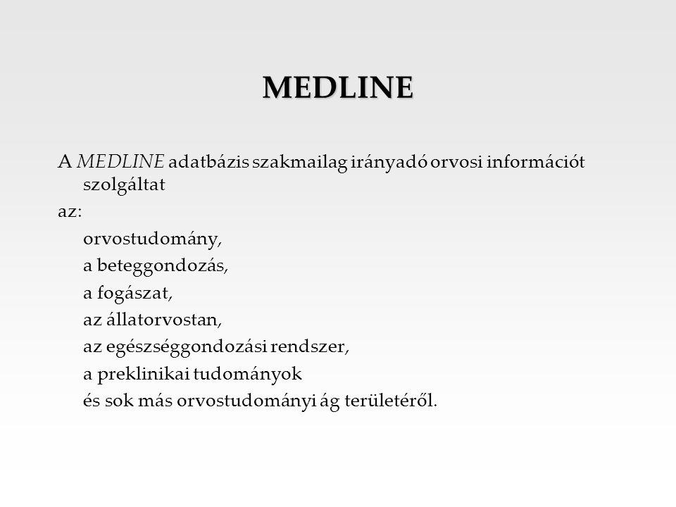 MEDLINE A MEDLINE adatbázis szakmailag irányadó orvosi információt szolgáltat. az: orvostudomány,