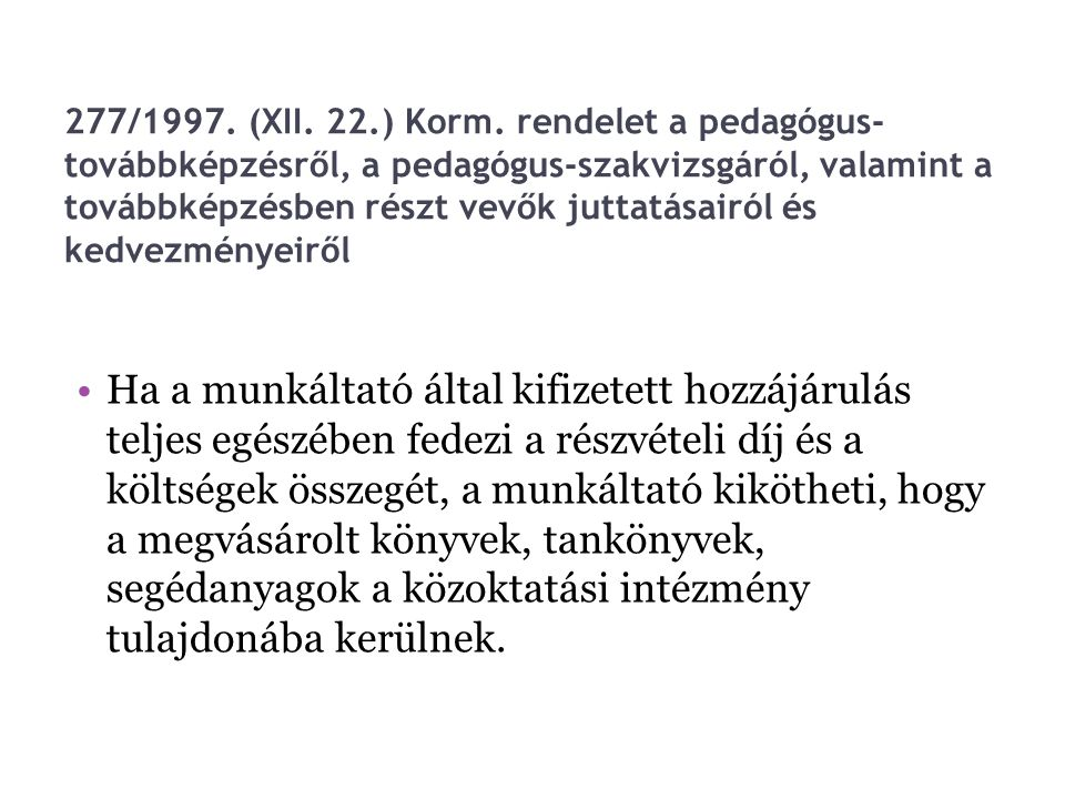 277/1997. (XII. 22.) Korm. rendelet a pedagógus-továbbképzésről, a pedagógus-szakvizsgáról, valamint a továbbképzésben részt vevők juttatásairól és kedvezményeiről