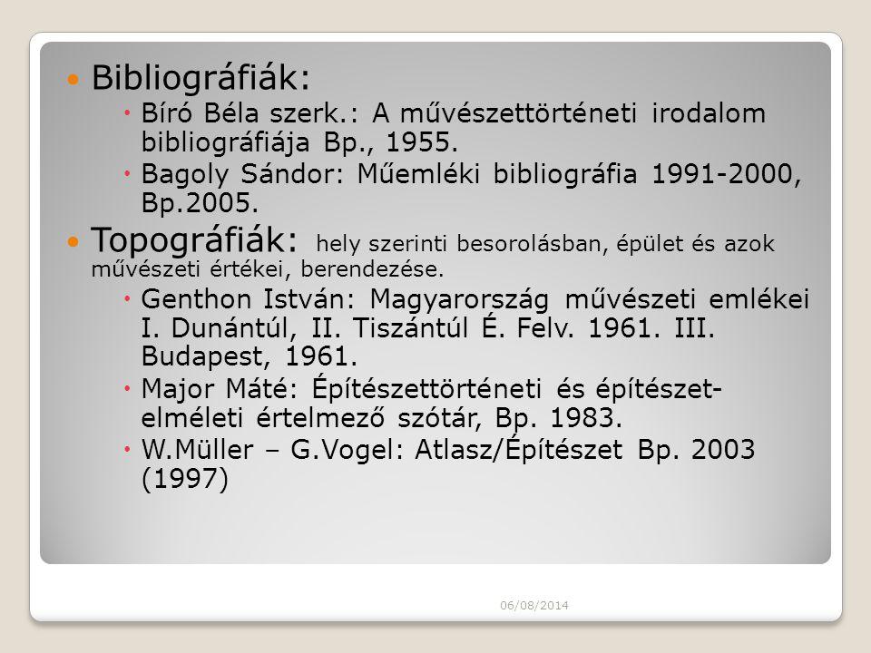 Bibliográfiák: Bíró Béla szerk.: A művészettörténeti irodalom bibliográfiája Bp., 1955. Bagoly Sándor: Műemléki bibliográfia 1991-2000, Bp.2005.