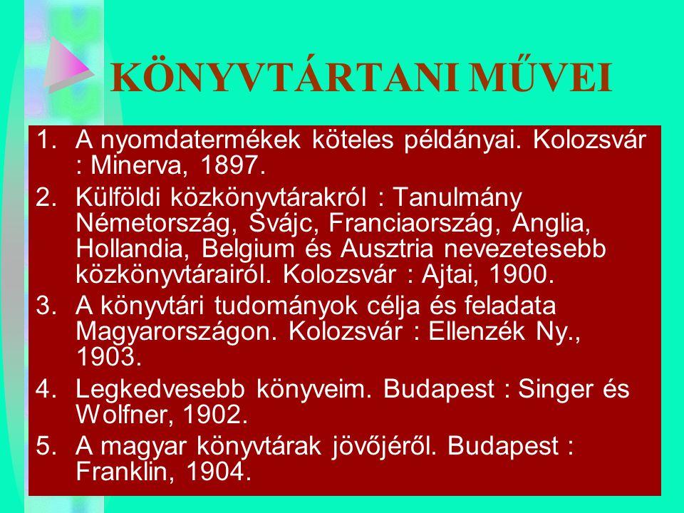 KÖNYVTÁRTANI MŰVEI A nyomdatermékek köteles példányai. Kolozsvár : Minerva, 1897.