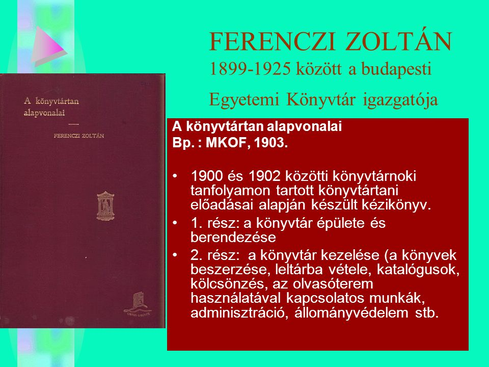 FERENCZI ZOLTÁN 1899-1925 között a budapesti Egyetemi Könyvtár igazgatója