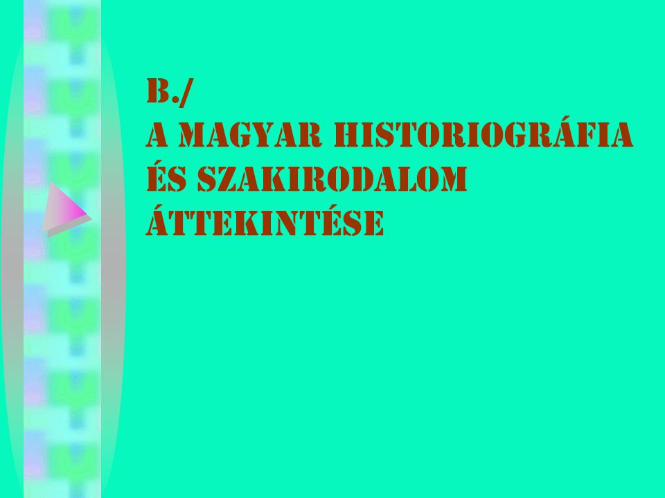 B./ A MAGYAR HISTORIOGRÁFIA ÉS SZAKIRODALOM ÁTTEKINTÉSE