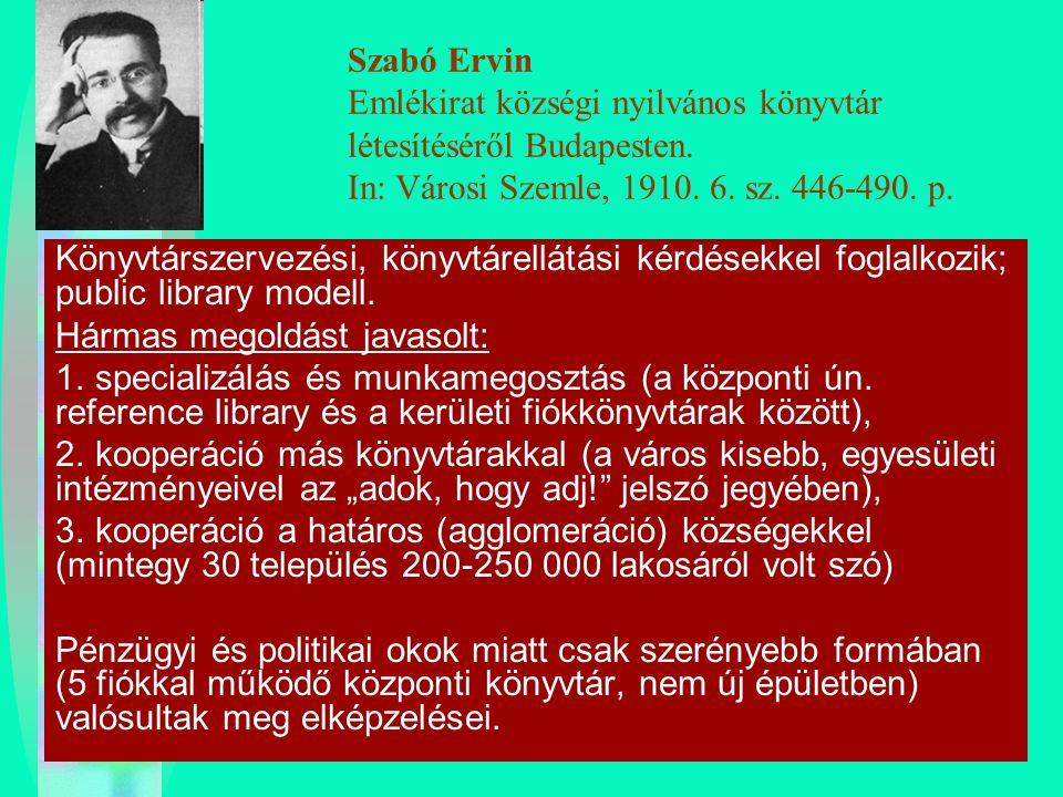 Szabó Ervin Emlékirat községi nyilvános könyvtár létesítéséről Budapesten. In: Városi Szemle, 1910. 6. sz. 446-490. p.