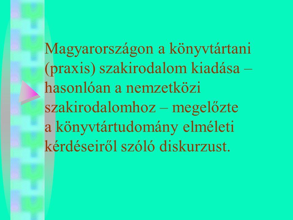 Magyarországon a könyvtártani (praxis) szakirodalom kiadása – hasonlóan a nemzetközi szakirodalomhoz – megelőzte a könyvtártudomány elméleti kérdéseiről szóló diskurzust.