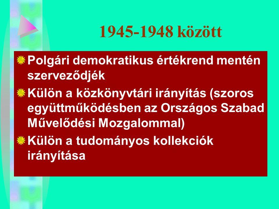 1945-1948 között Polgári demokratikus értékrend mentén szerveződjék