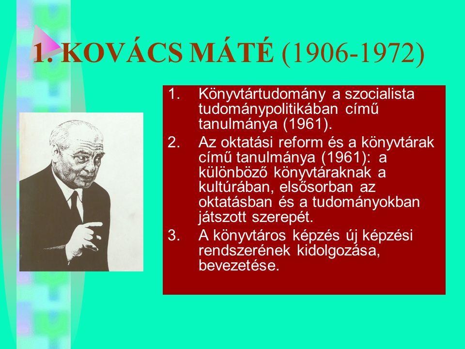 1. KOVÁCS MÁTÉ (1906-1972) Könyvtártudomány a szocialista tudománypolitikában című tanulmánya (1961).