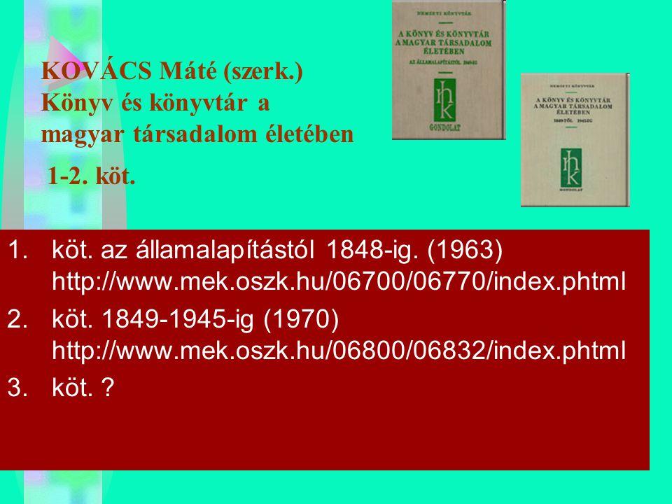 KOVÁCS Máté (szerk.) Könyv és könyvtár a magyar társadalom életében 1-2. köt.