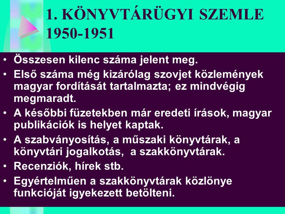 1. KÖNYVTÁRÜGYI SZEMLE 1950-1951 Összesen kilenc száma jelent meg.