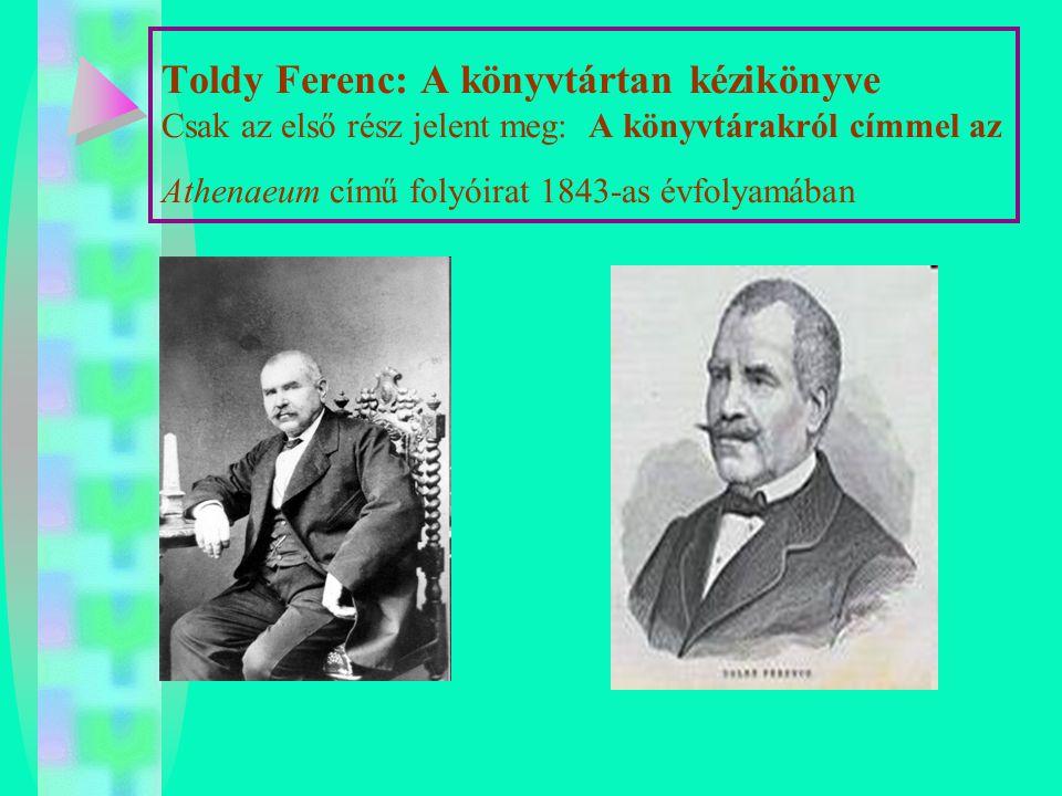 Toldy Ferenc: A könyvtártan kézikönyve Csak az első rész jelent meg: A könyvtárakról címmel az Athenaeum című folyóirat 1843-as évfolyamában