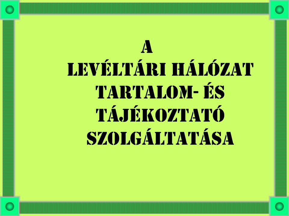 A LEVÉLTÁRI HÁLÓZAT TARTALOM- ÉS TÁJÉKOZTATÓ SZOLGÁLTATÁSA