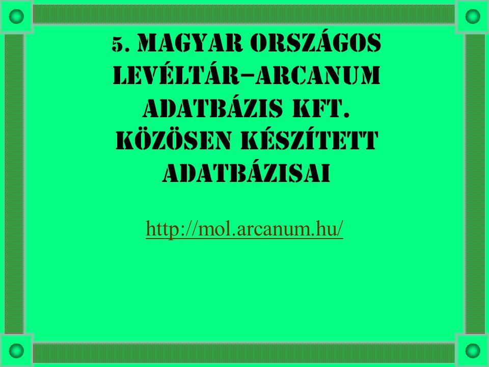 5. Magyar Országos Levéltár–Arcanum Adatbázis Kft