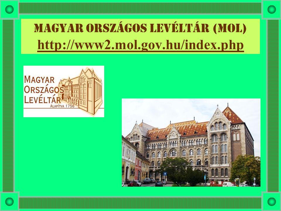Magyar országos levéltár (MOL) http://www2.mol.gov.hu/index.php