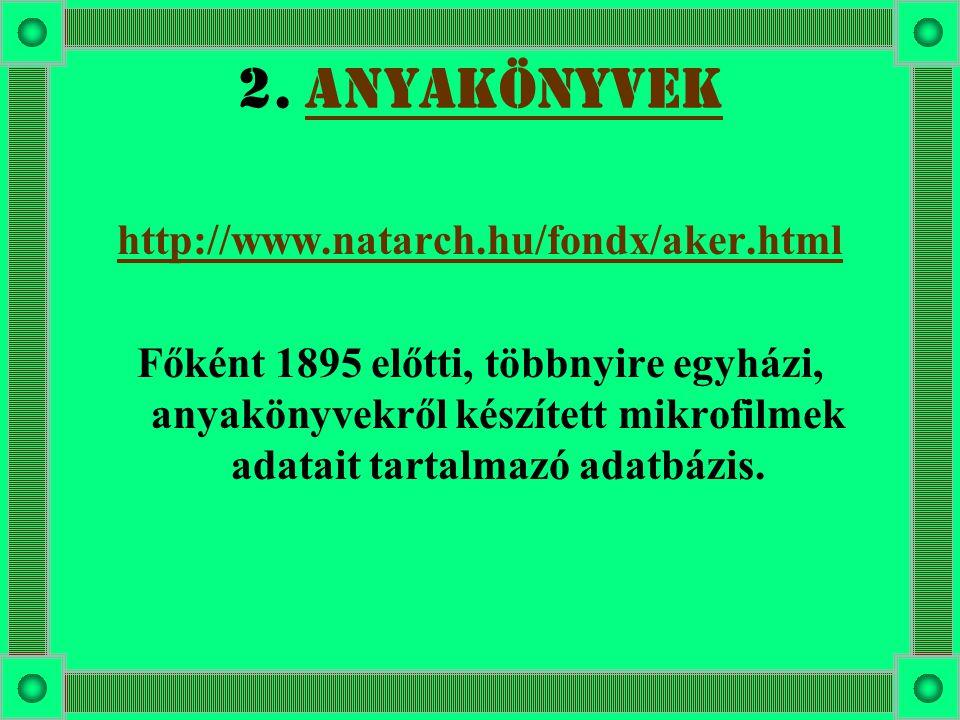 2. ANYAKÖNYVEK http://www.natarch.hu/fondx/aker.html
