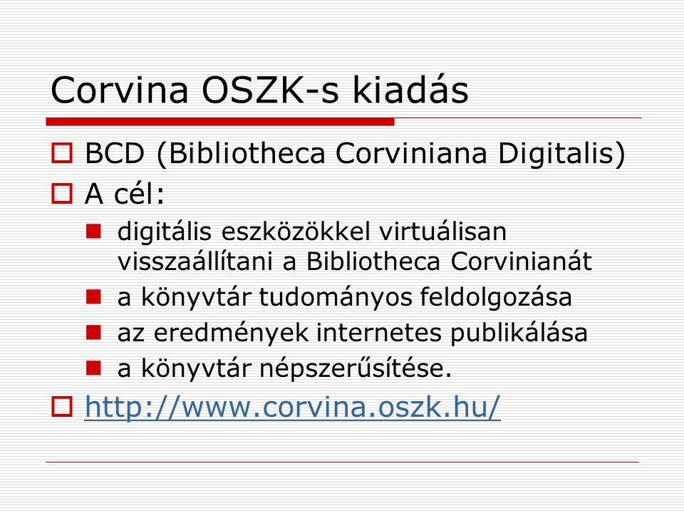 Corvina OSZK-s kiadás BCD (Bibliotheca Corviniana Digitalis) A cél: